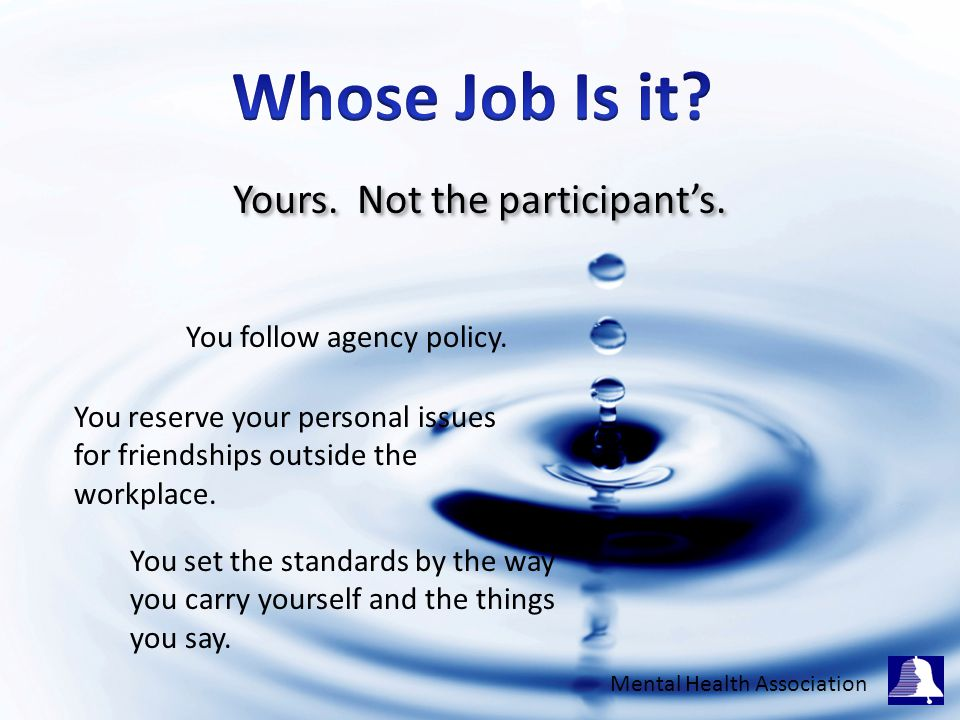 Yours. Not the participant's. You follow agency policy.