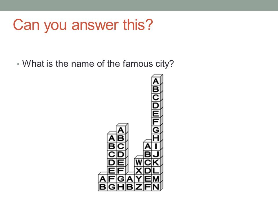 Can you answer this? What is the name of the famous city?