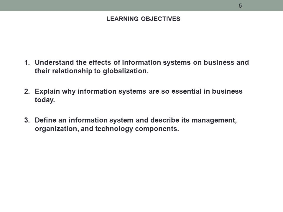 LEARNING OBJECTIVES 1.Understand the effects of information systems on business and their relationship to globalization. 2.Explain why information sys