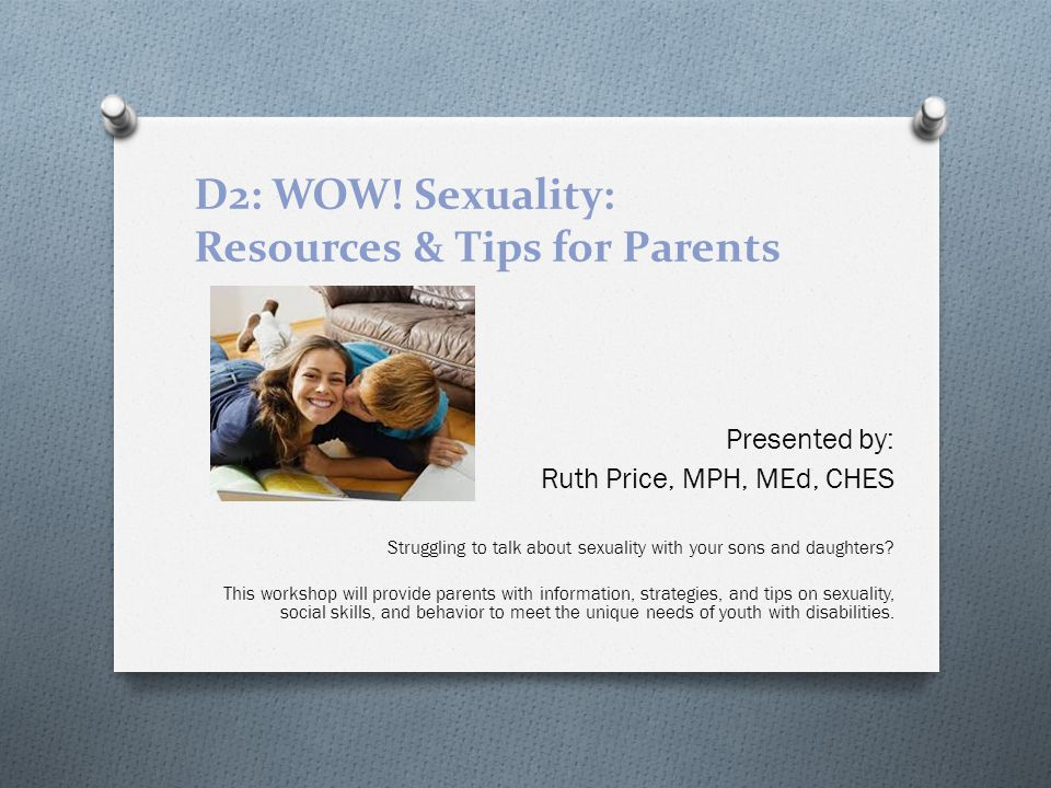 D2: WOW! Sexuality: Resources & Tips for Parents Struggling to talk about sexuality with your sons and daughters? This workshop will provide parents w
