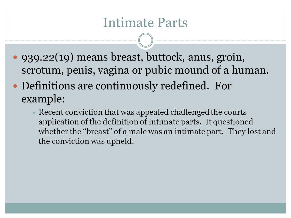 Intimate Parts 939.22(19) means breast, buttock, anus, groin, scrotum, penis, vagina or pubic mound of a human.
