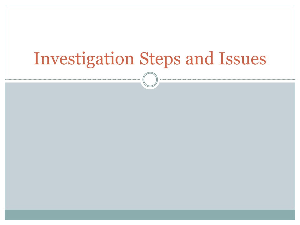 Investigation Steps and Issues