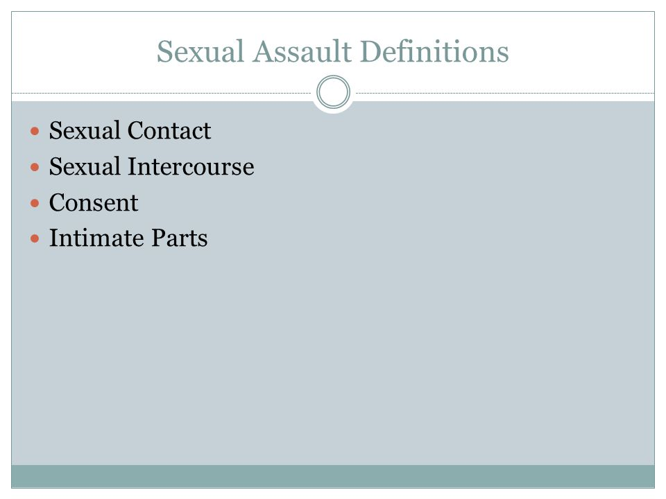 Sexual Assault Definitions Sexual Contact Sexual Intercourse Consent Intimate Parts