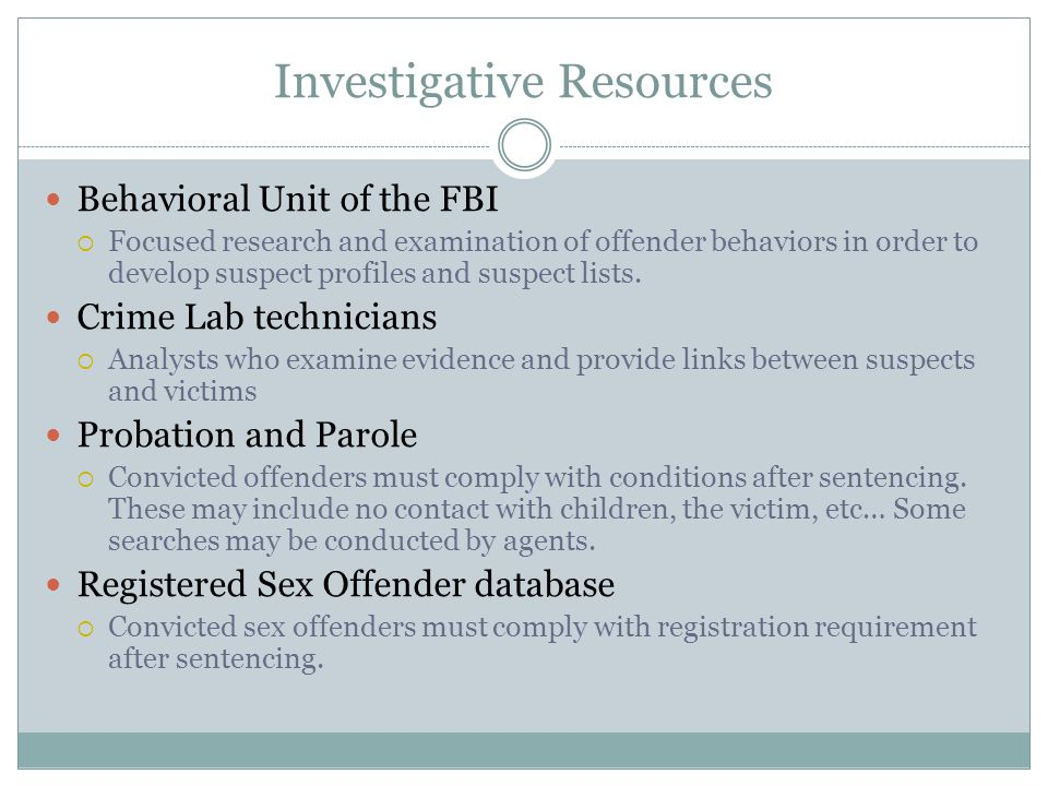 Investigative Resources Behavioral Unit of the FBI  Focused research and examination of offender behaviors in order to develop suspect profiles and suspect lists.