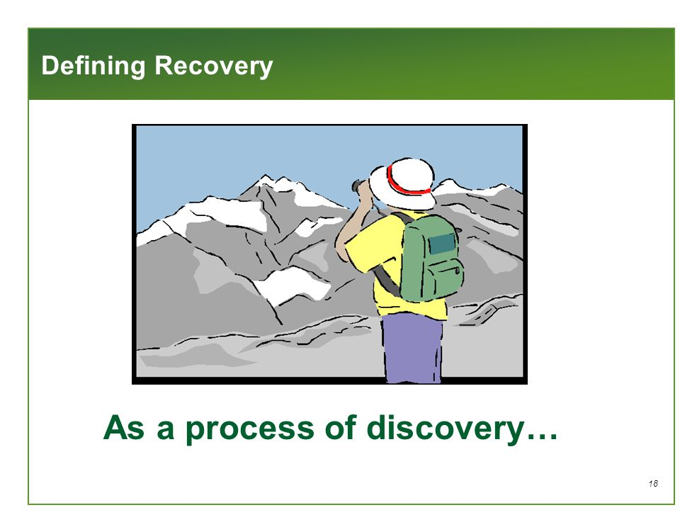 18 As a process of discovery… Defining Recovery