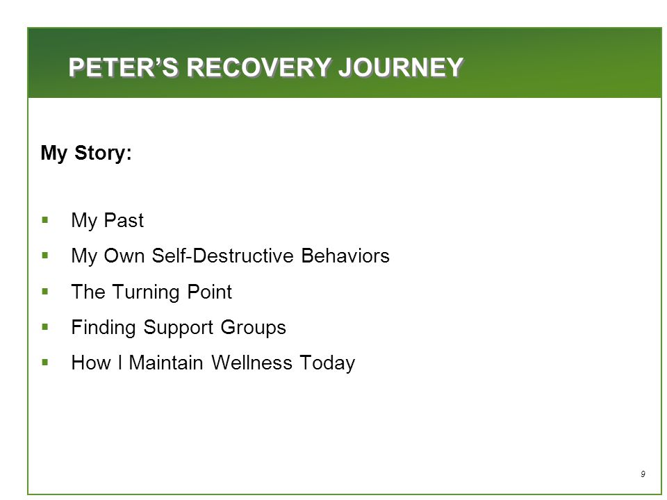 20 Characteristics of a Recovered Person: Full Life in the Community  Make their own decisions  Fulfilling network of friends  Major social role other than consumer  Uses emotional distress as an opportunity for growth  Most untrained persons would not consider him/her sick  Primary supports outside mental health system Dan Fisher, MD, PhD