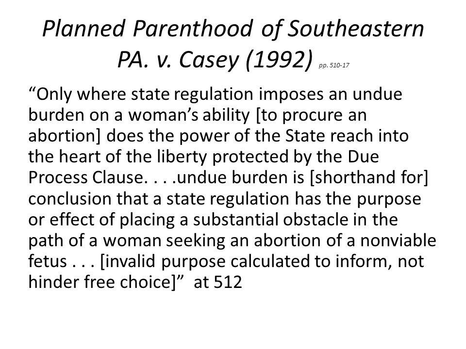 Planned Parenthood of Southeastern PA. v. Casey (1992) pp.