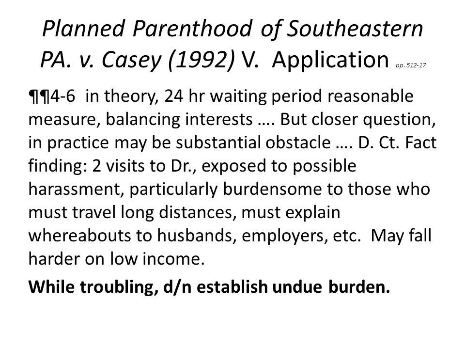Planned Parenthood of Southeastern PA. v. Casey (1992) V.
