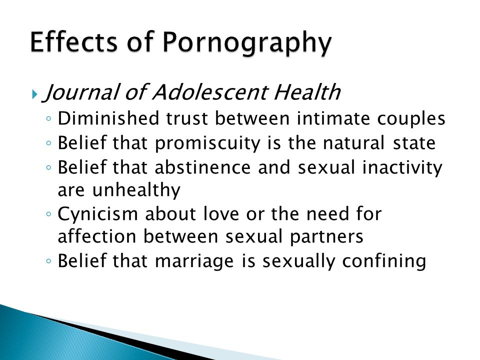  Sociologist Jill Manning ◦ Decreased marital intimacy and sexual satisfaction ◦ Infidelity ◦ Increased appetite for more graphic types of pornography and sexual activity associated with abusive, illegal or unsafe practices