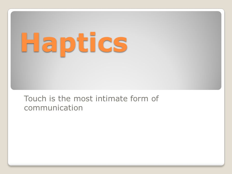 Haptics Touch is the most intimate form of communication