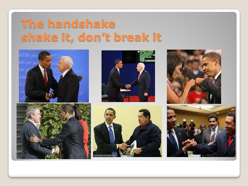 The handshake shake it, don't break it