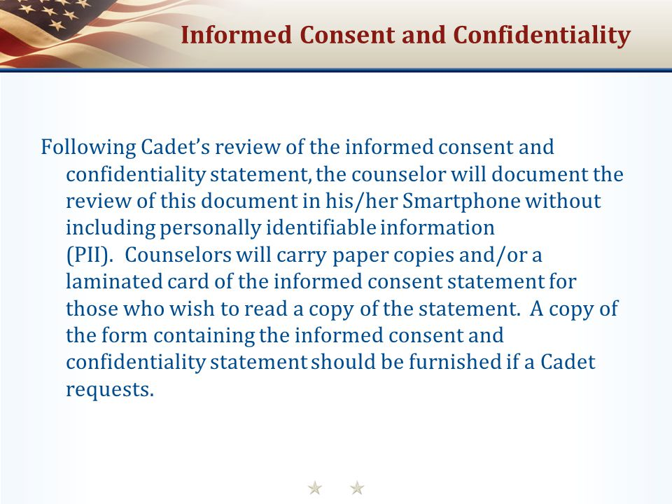 Informed Consent and Confidentiality Following Cadet's review of the informed consent and confidentiality statement, the counselor will document the review of this document in his/her Smartphone without including personally identifiable information (PII).