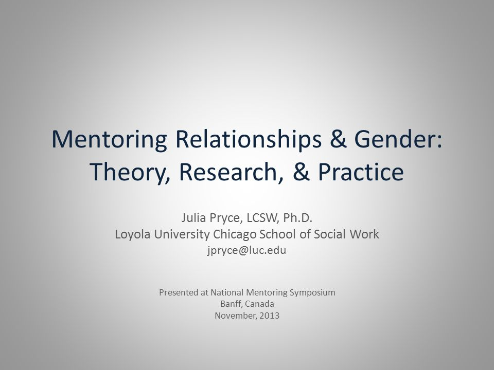 Mentoring Relationships & Gender: Theory, Research, & Practice Julia Pryce, LCSW, Ph.D.