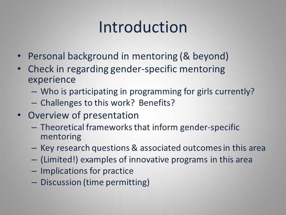 Introduction Personal background in mentoring (& beyond) Check in regarding gender-specific mentoring experience – Who is participating in programming for girls currently.