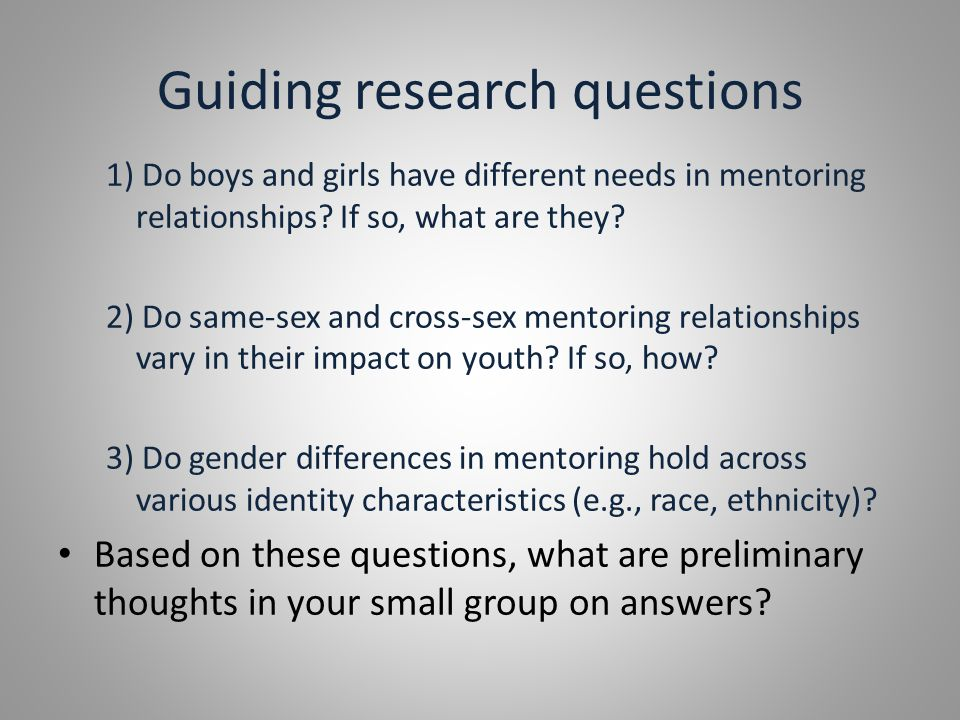 Guiding research questions 1) Do boys and girls have different needs in mentoring relationships.