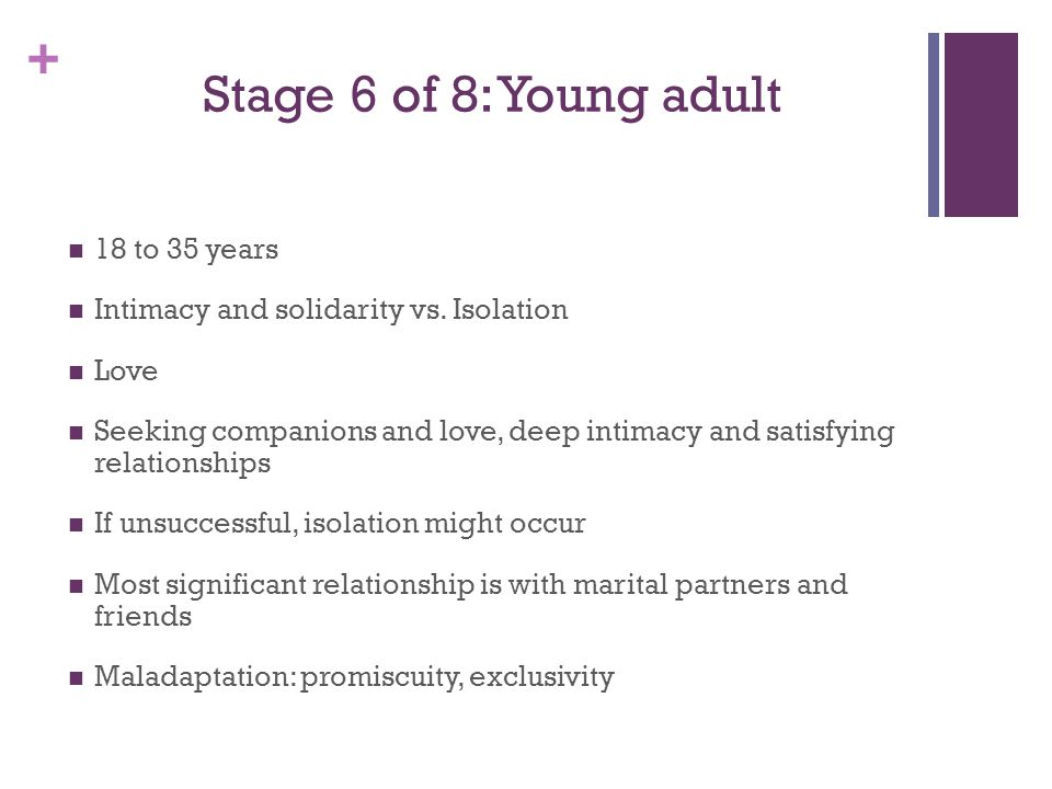 + Stage 7 of 8: Middle-aged Adult 35 to 55-65 years Generativity vs.