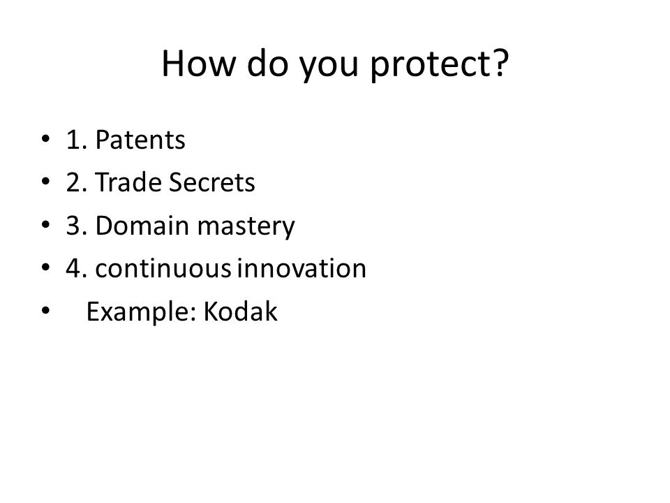 How do you protect. 1. Patents 2. Trade Secrets 3.