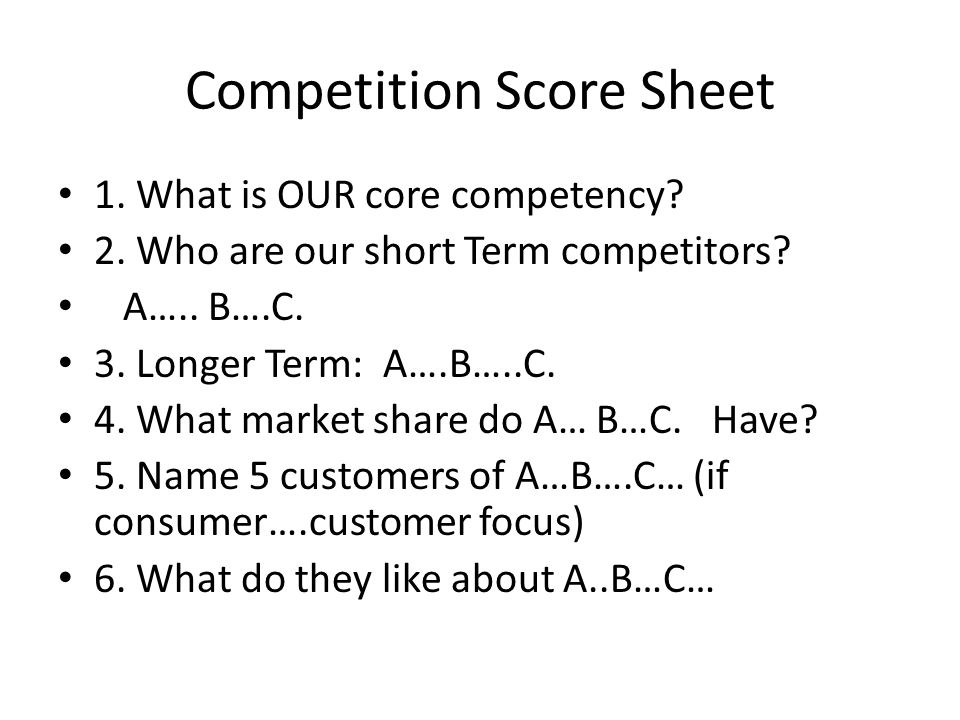 Competition Score Sheet 1. What is OUR core competency.