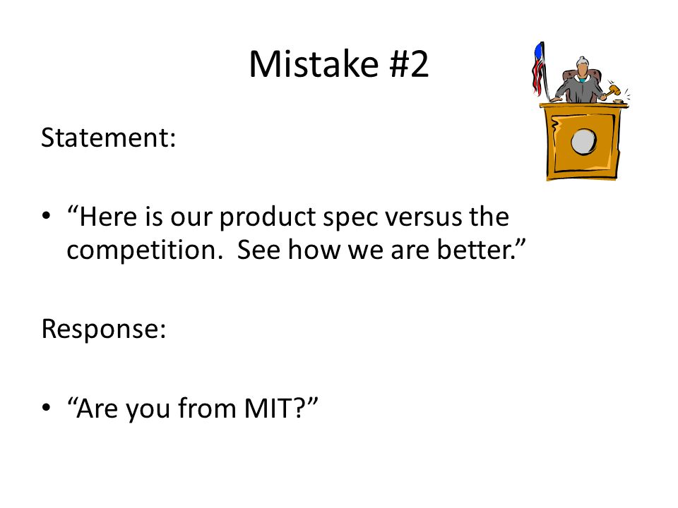 Mistake #2 Statement: Here is our product spec versus the competition.