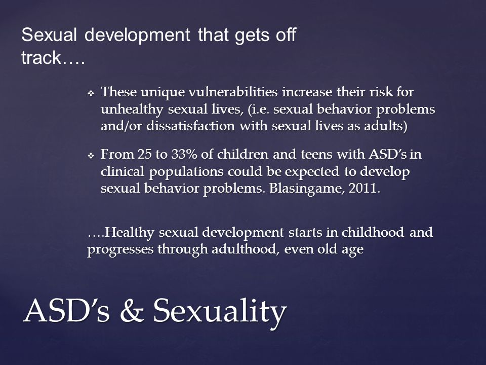  These unique vulnerabilities increase their risk for unhealthy sexual lives, (i.e.