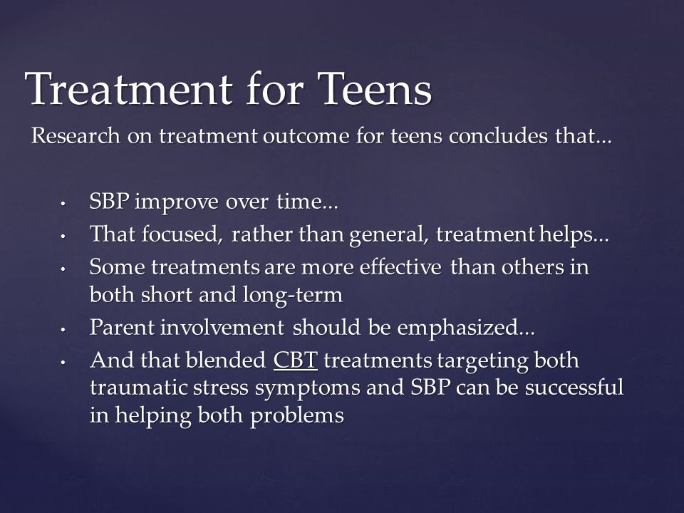 Treatment for Teens Research on treatment outcome for teens concludes that...