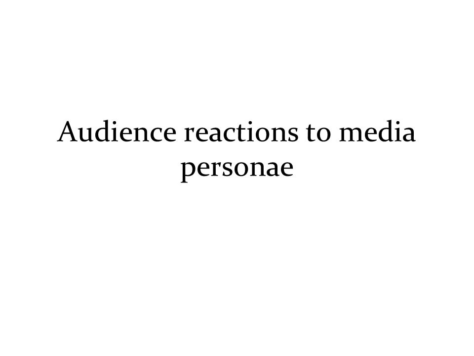 Audience reactions to media personae