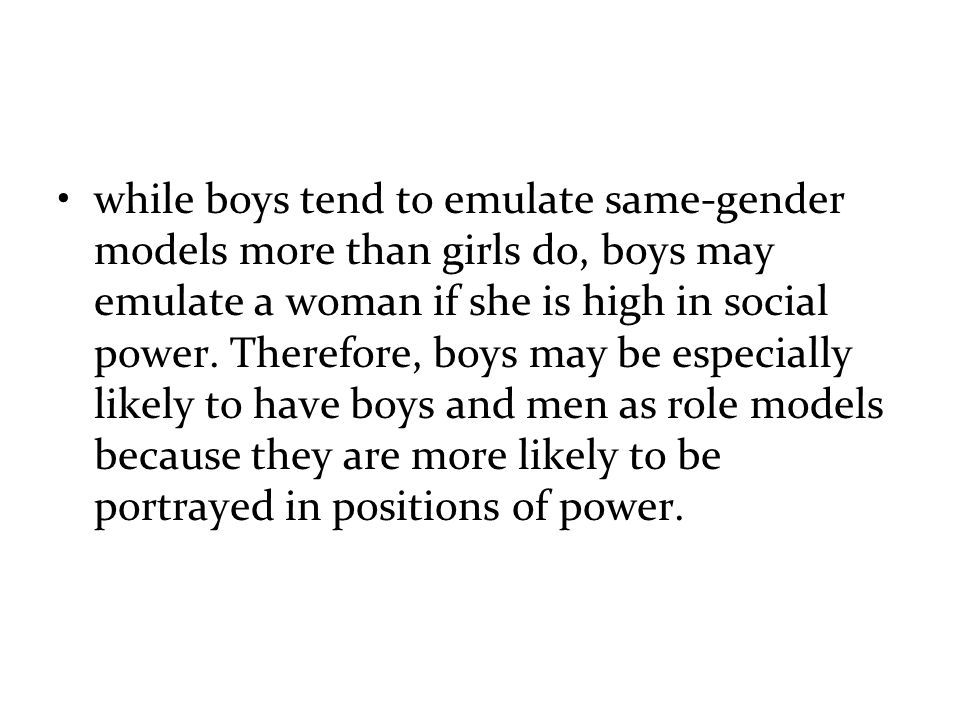 while boys tend to emulate same-gender models more than girls do, boys may emulate a woman if she is high in social power.