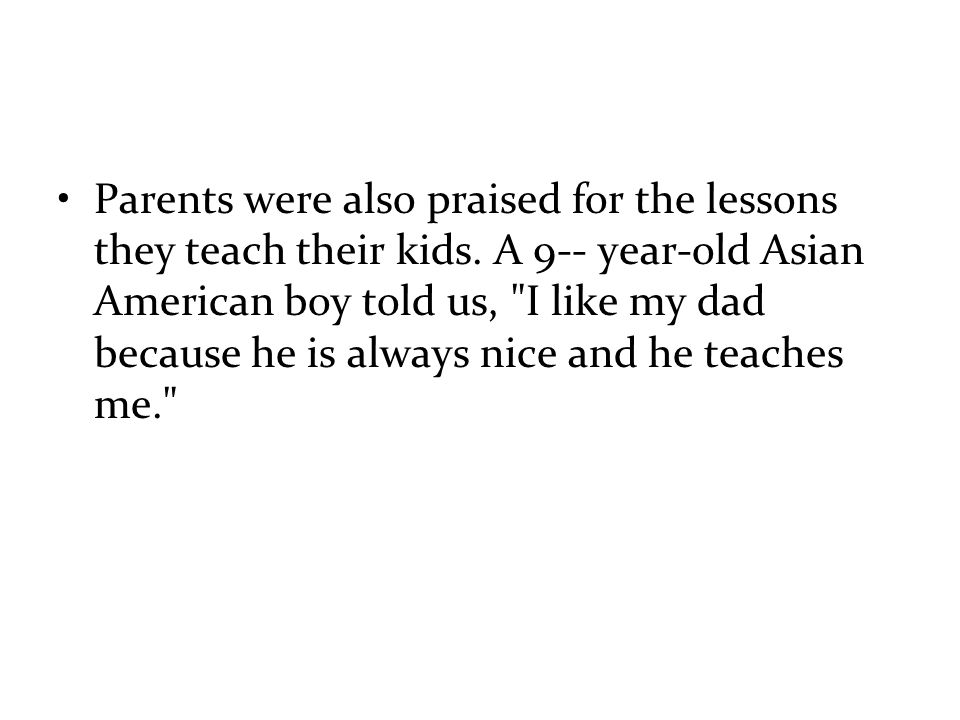 Parents were also praised for the lessons they teach their kids.