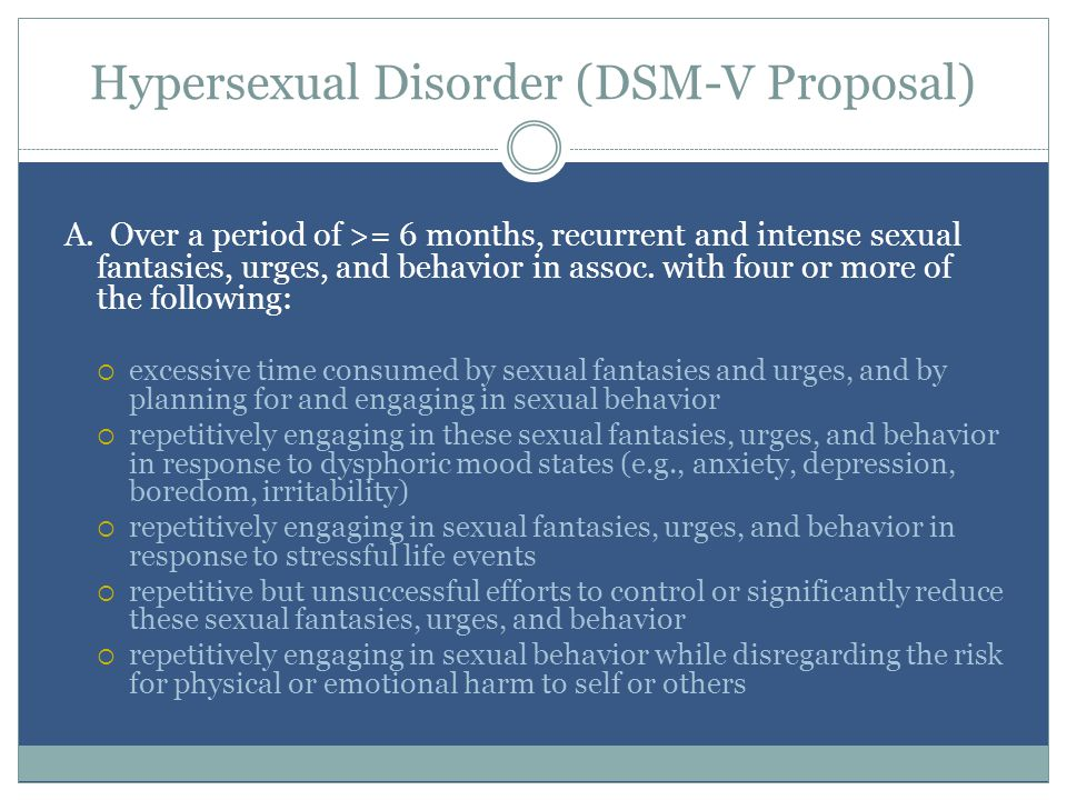 Hypersexual Disorder (DSM-V Proposal) A.