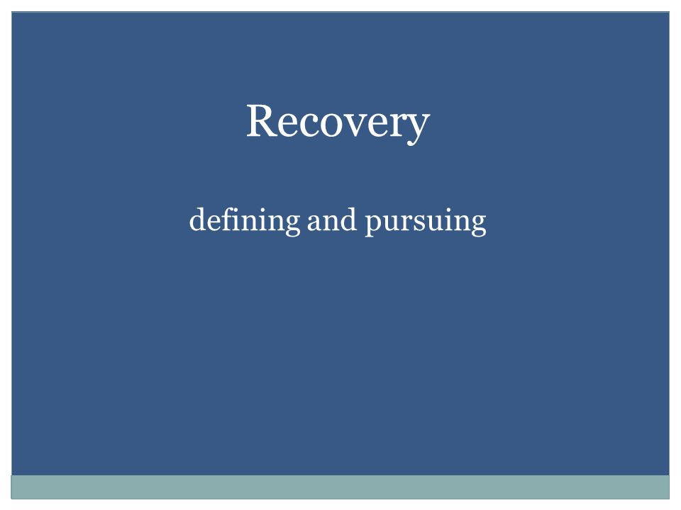 Recovery defining and pursuing
