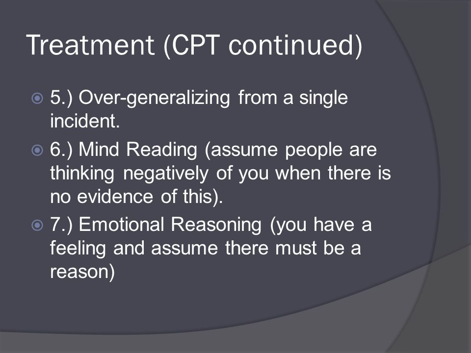 Treatment (CPT continued)  5.) Over-generalizing from a single incident.