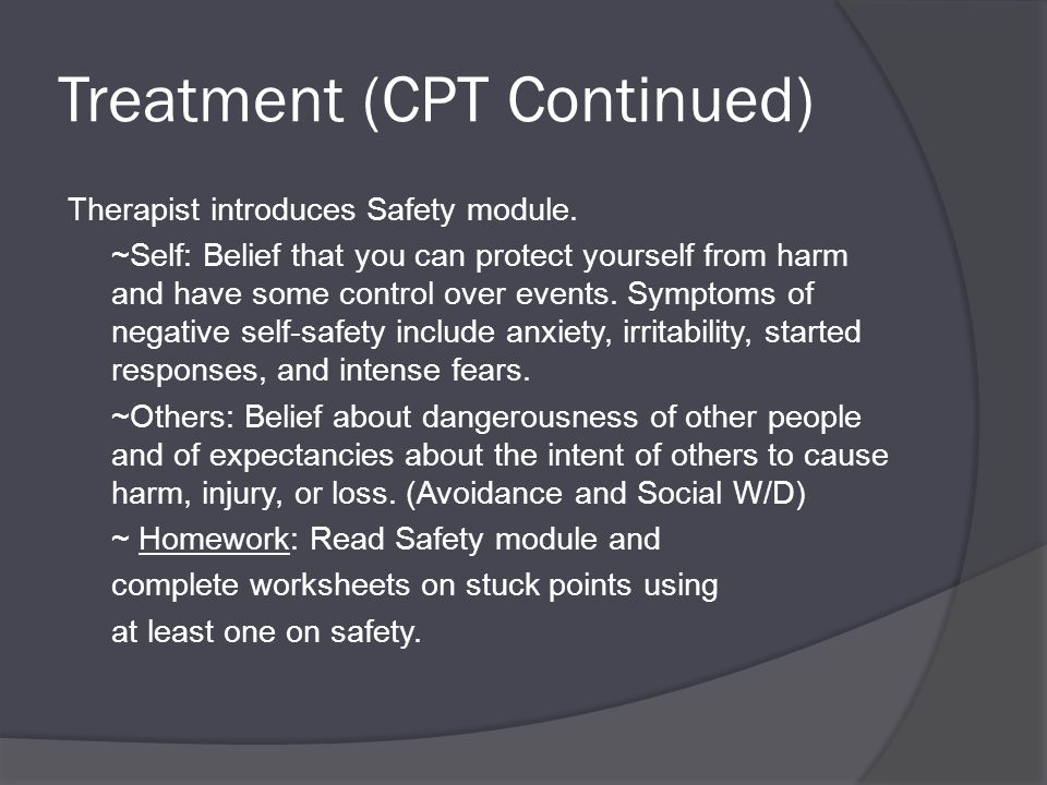 Treatment (CPT Continued) Therapist introduces Safety module.