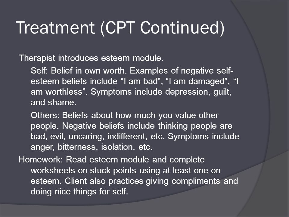 Treatment (CPT Continued) Therapist introduces esteem module.