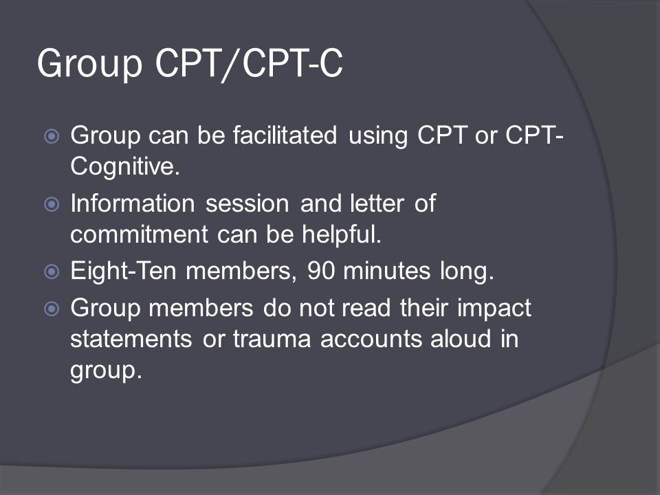 Group CPT/CPT-C  Group can be facilitated using CPT or CPT- Cognitive.