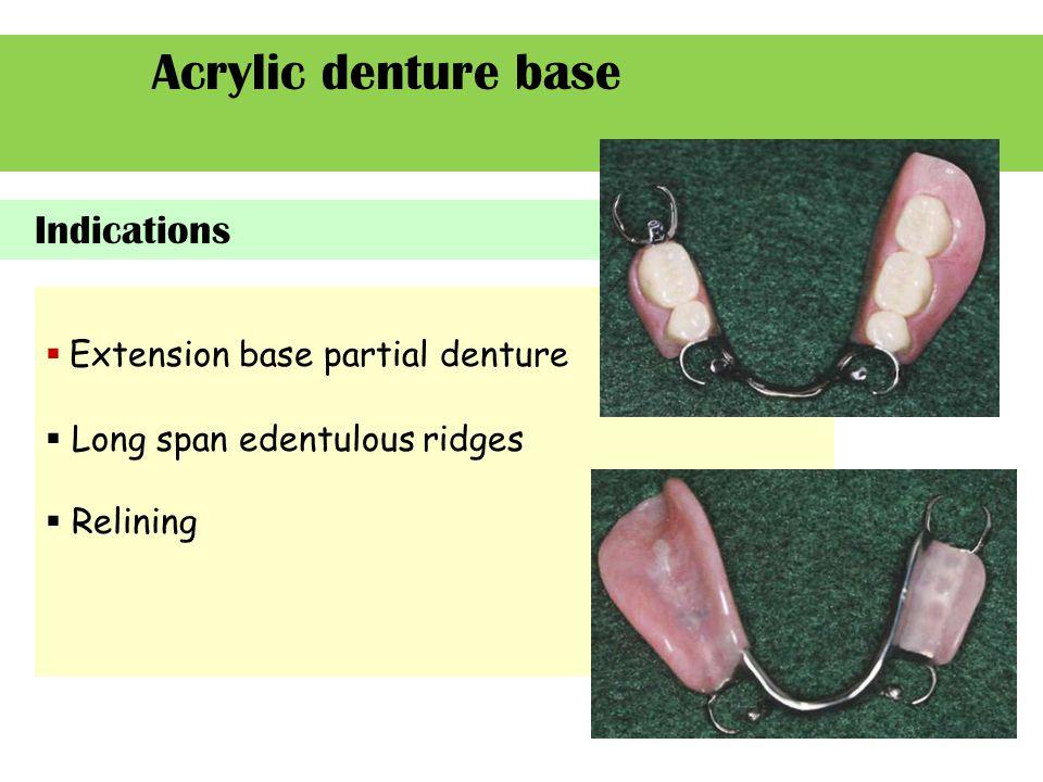 Acrylic denture base  Extension base partial denture  Long span edentulous ridges  Relining  Contour restoration Indications