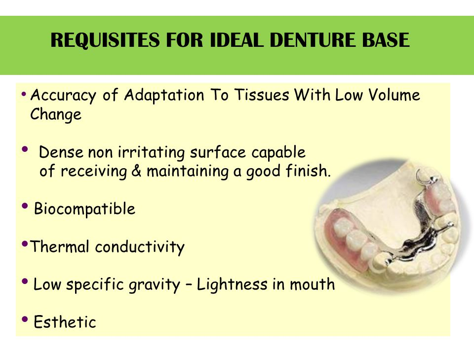 REQUISITES FOR IDEAL DENTURE BASE Accuracy of Adaptation To Tissues With Low Volume Change Dense non irritating surface capable of receiving & maintaining a good finish.