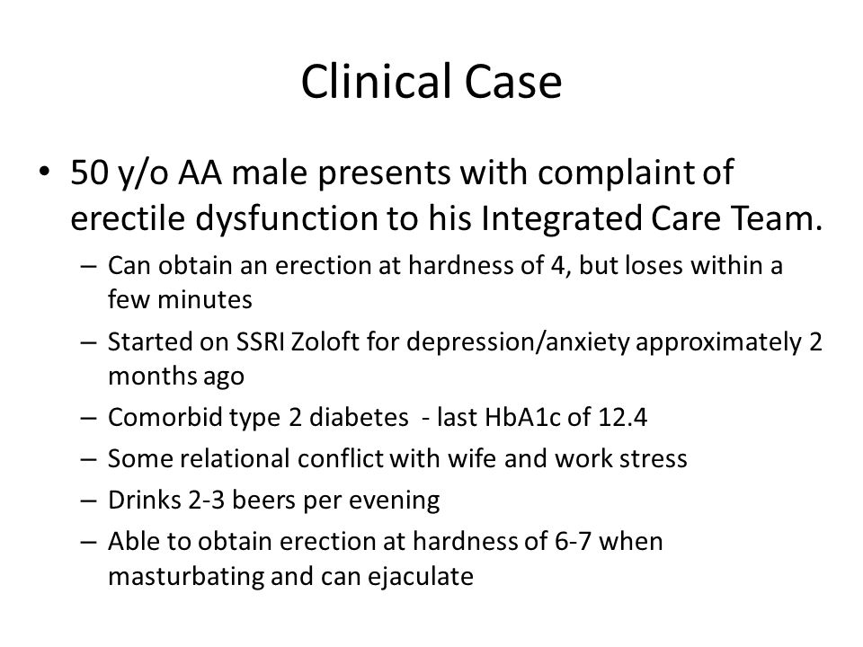 Clinical Case 50 y/o AA male presents with complaint of erectile dysfunction to his Integrated Care Team.