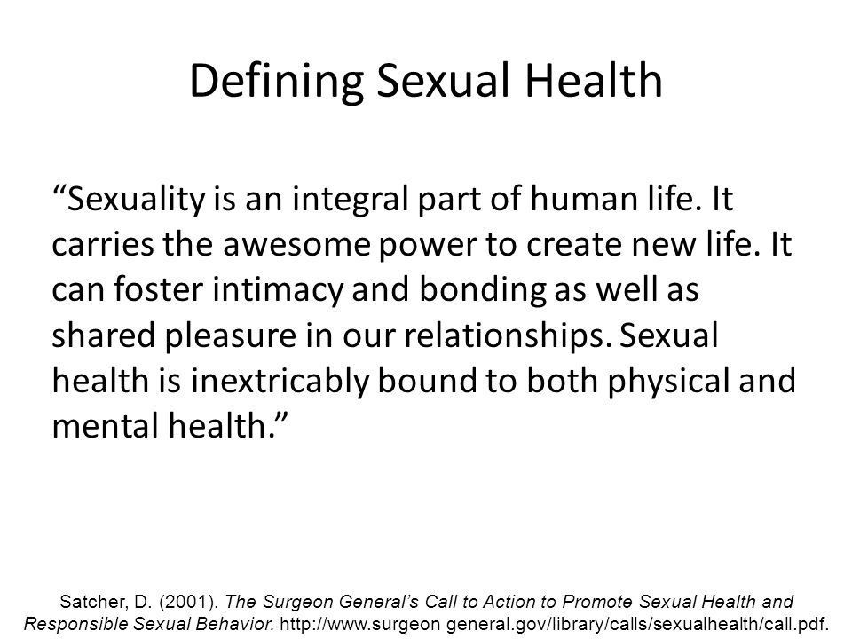 Defining Sexual Health Sexuality is an integral part of human life.