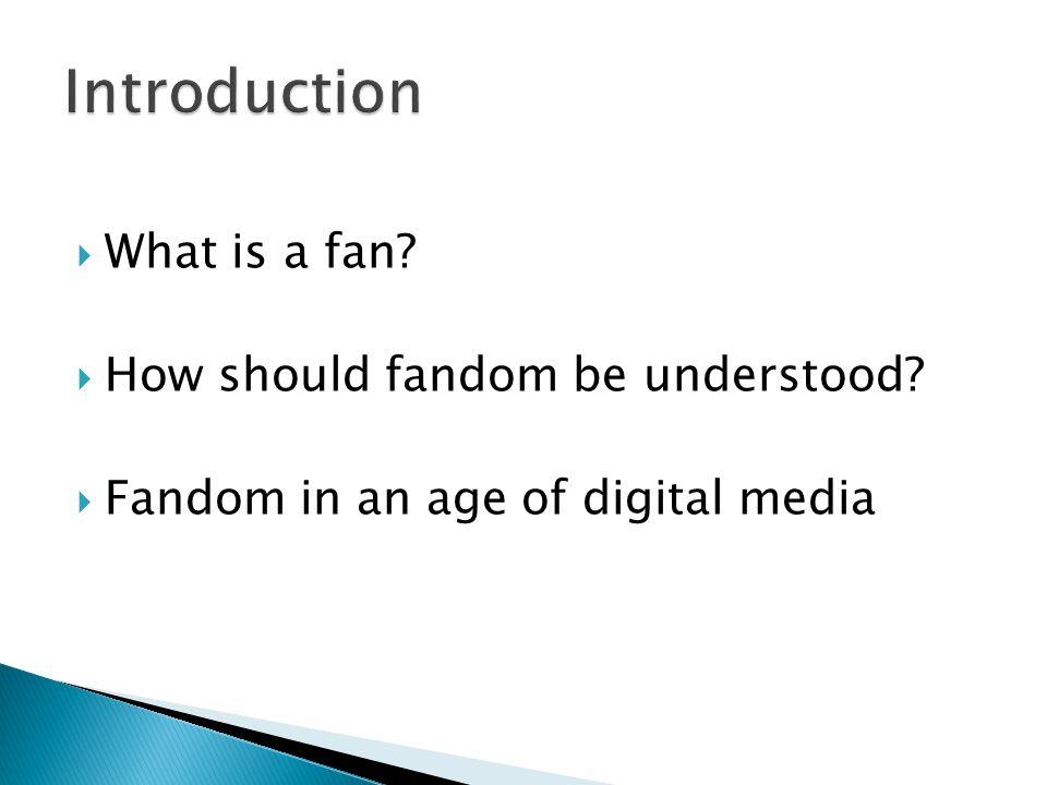  What is a fan  How should fandom be understood  Fandom in an age of digital media