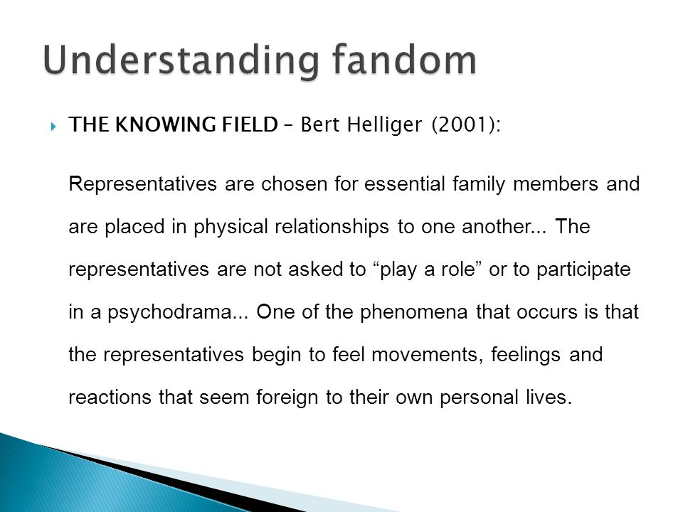 THE KNOWING FIELD – Bert Helliger (2001): Representatives are chosen for essential family members and are placed in physical relationships to one another...