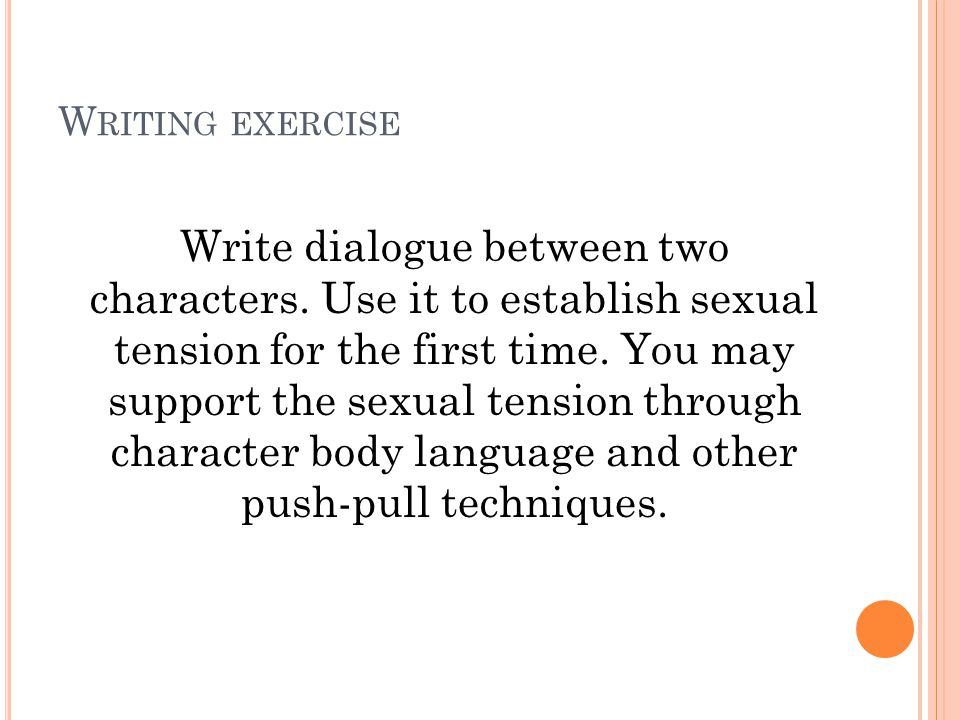 W RITING EXERCISE Write dialogue between two characters.