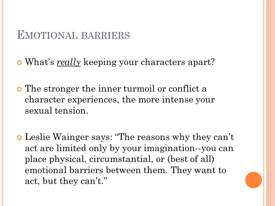 E MOTIONAL BARRIERS What's really keeping your characters apart.