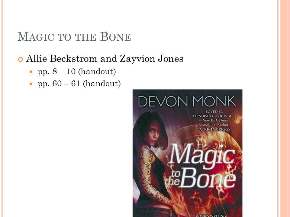 M AGIC TO THE B ONE Allie Beckstrom and Zayvion Jones pp. 8 – 10 (handout) pp. 60 – 61 (handout)