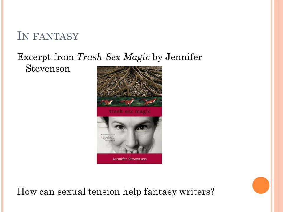 I N FANTASY Excerpt from Trash Sex Magic by Jennifer Stevenson How can sexual tension help fantasy writers?