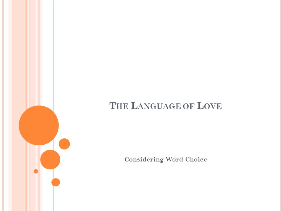 T HE L ANGUAGE OF L OVE Considering Word Choice