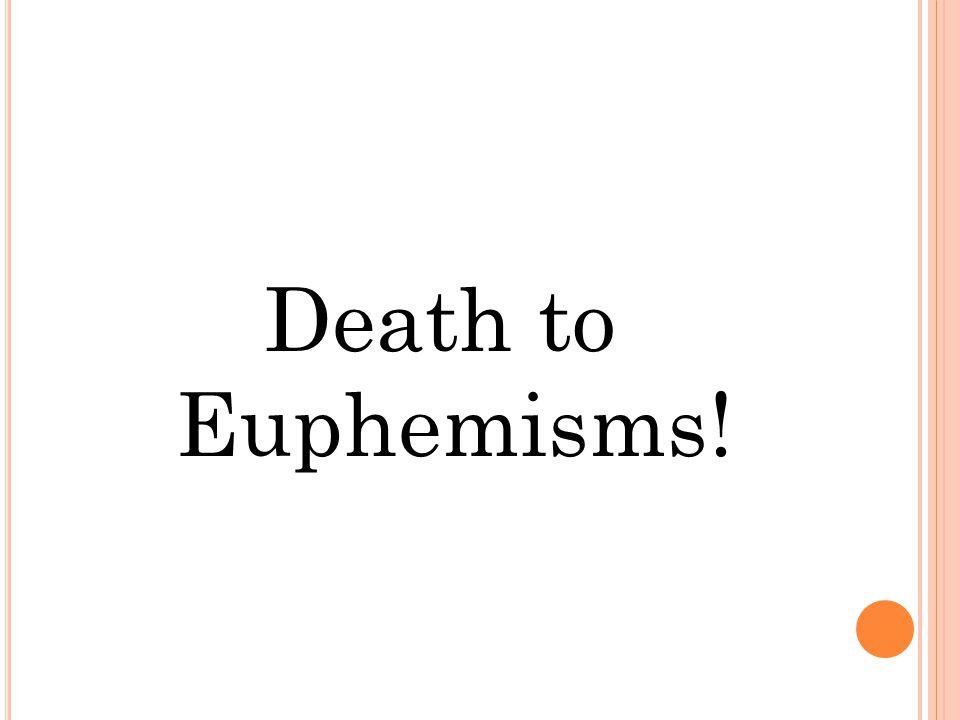 Death to Euphemisms!