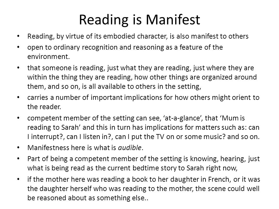 Reading is Manifest Reading, by virtue of its embodied character, is also manifest to others open to ordinary recognition and reasoning as a feature of the environment.