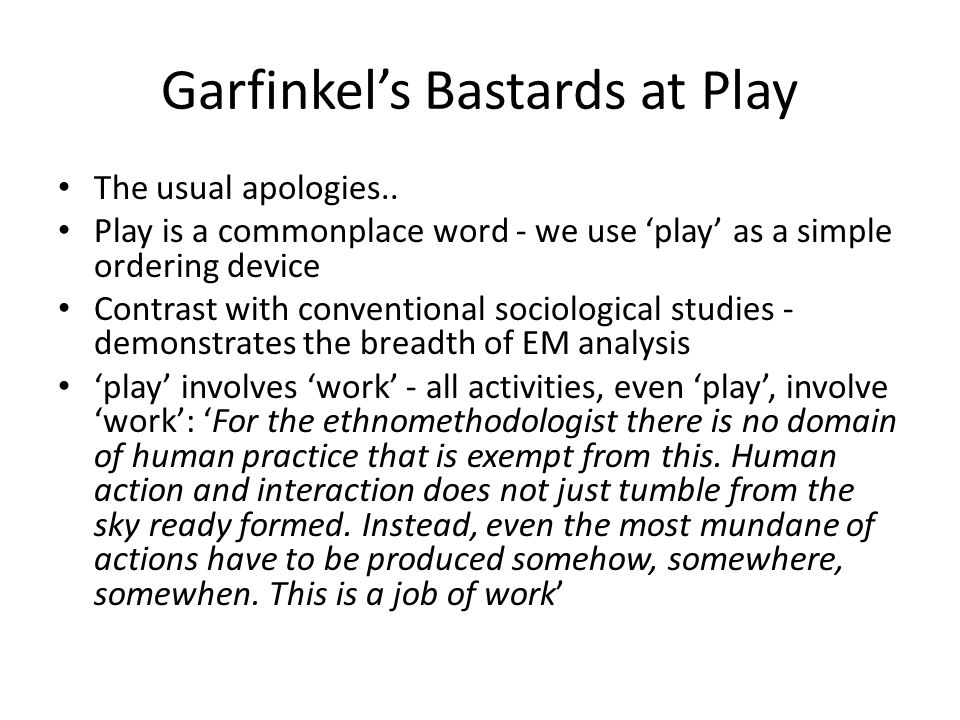 Garfinkel's Bastards at Play The usual apologies..