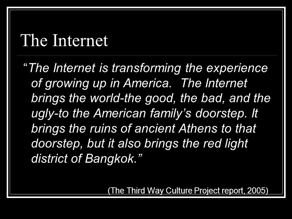 The Internet The Internet is transforming the experience of growing up in America.