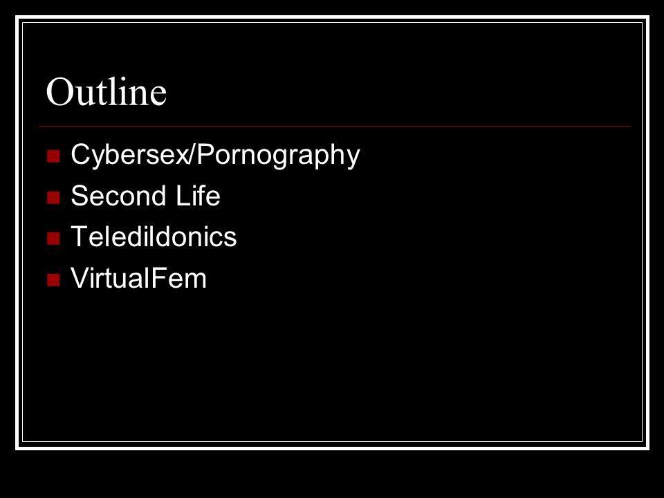 Outline Cybersex/Pornography Second Life Teledildonics VirtualFem